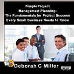 Simple Project Management Planning: The Fundamentals for Project Success Every Small Business Needs to Know