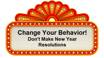 Change Your Behavior! Don't Make New Year Resolutions